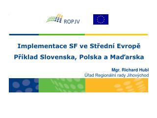Implementace SF ve Střední Evropě Příklad Slovenska, Polska a Maďarska Mgr. Richard Hubl
