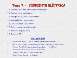 7 .1  Corriente eléctrica y densidad de corriente. 7 .2  Resistencia y ley de Ohm .