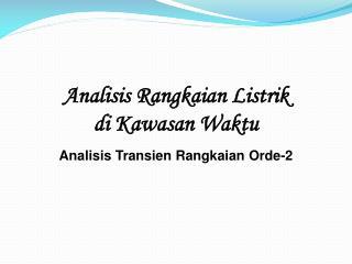 Analisis Rangkaian Listrik di  Kawasan Waktu Analisis Transien Rangkaian  Orde-2