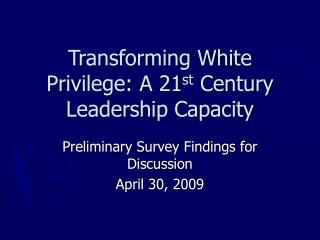 Transforming White Privilege: A 21st Century Leadership Capacity