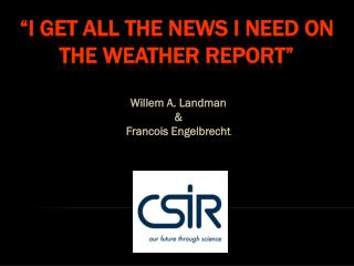 """""""I get all the news I need on the weather report"""""""