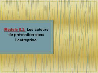 Module 9.2. Les acteurs de prévention dans l'entreprise.