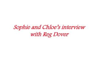 Sophie and Chloe's interview with Reg Dover