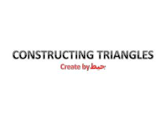 CONSTRUCTING TRIANGLES Create by  ﺟﻴﻄ