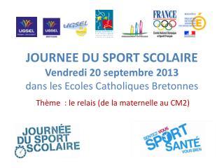 JOURNEE DU SPORT SCOLAIRE Vendredi 20 septembre 2013 dans les Ecoles Catholiques Bretonnes
