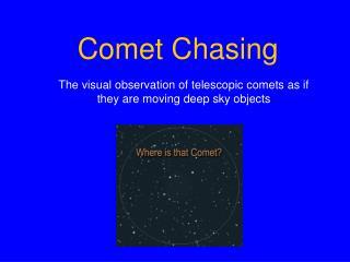 Comet Chasing