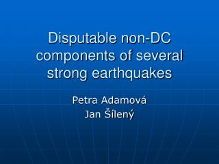 Disputable  n on-D C c omponents of  s everal  s trong  e arthquakes