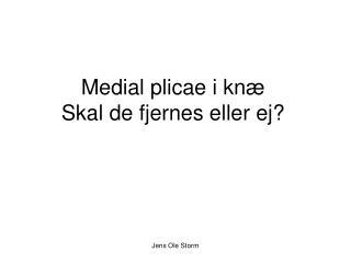 Medial plicae i knæ Skal de fjernes eller ej?