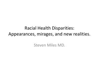 Racial Health Disparities:  Appearances, mirages, and new realities.
