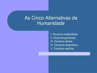 As Cinco Alternativas da Humanidade