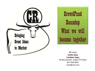 Bill Joyce CrowdFund Roundup A CrowdCreative Company PO Box 612347, Dallas TX 75261 817-918-4667