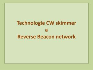 Technologie CW  skimmer a Reverse  Beacon  network