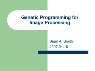 Genetic Programming for  Image Processing