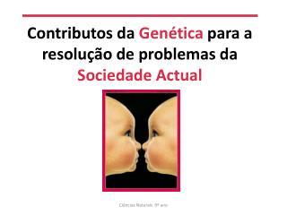 Contributos da  Genética  para a resolução de problemas da  Sociedade Actual