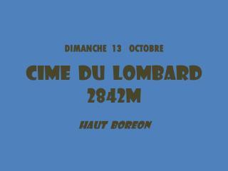 DIMANCHE  13   OCTOBRE CIME  DU  LOMBARD 2842m HAUT  BOREON