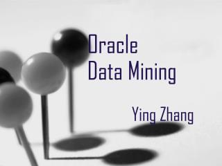 Oracle Data Mining  Ying Zhang
