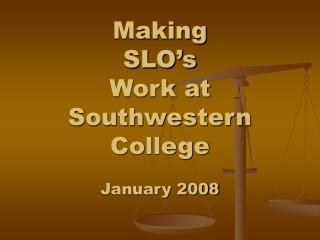 Making  SLO's  Work at  Southwestern College January 2008