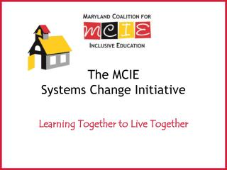 The MCIE  Systems Change Initiative