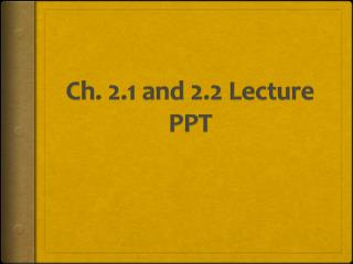 Ch. 2.1 and 2.2 Lecture PPT