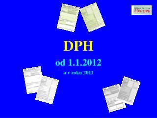 DPH od 1. 1 .20 12 a v roku 201 1