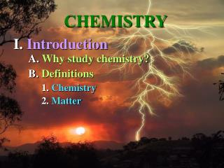 A.  Why study chemistry?