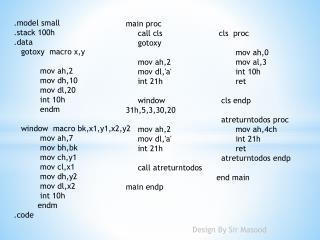 .model small .stack 100h .data gotoxy   macro  x,y mov  ah,2 mov  dh,10 mov  dl,20