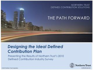 NORTHERN TRUST DEFINED CONTRIBUTION SOLUTIONS THE PATH FORWARD