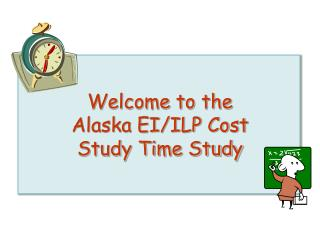 Welcome to the Alaska EI/ILP Cost Study Time Study