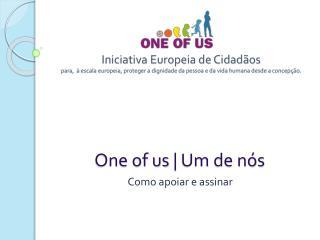 One of us  | Um de nós