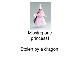 Missing one princess    Stolen by a dragon
