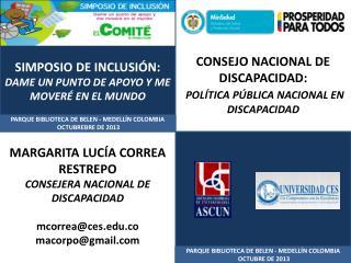 MARGARITA LUCÍA CORREA RESTREPO CONSEJERA NACIONAL DE DISCAPACIDAD mcorrea@ces.co