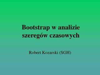 Bootstrap w analizie szeregów czasowych
