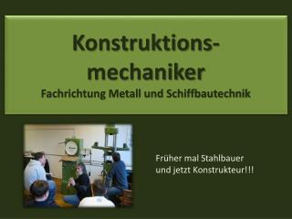 Konstruktions- mechaniker Fachrichtung Metall und Schiffbautechnik