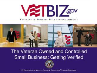 The Veteran Owned and Controlled  Small Business: Getting Verified