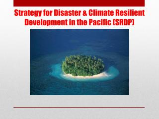 Strategy for Disaster & Climate Resilient Development in the Pacific (SRDP)