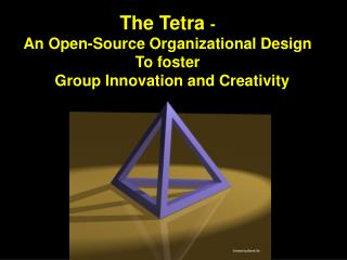 The Tetra -  An Open-Source Organizational Design  To foster   Group  Innovation and Creativity