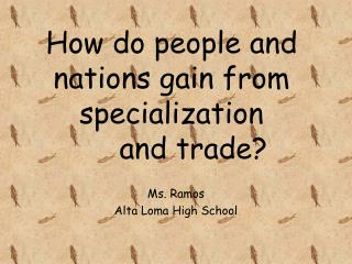 How do people and nations gain from specialization        and trade?