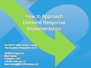 DR-EXPO 2008 Toronto, Ontario The Business Perspective of DR REGEN Energy Inc. Mark Kerbel