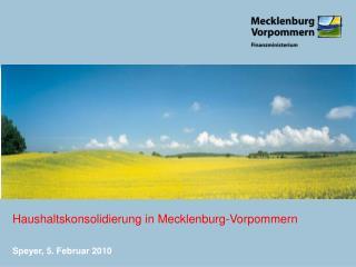 Haushaltskonsolidierung in Mecklenburg-Vorpommern Speyer, 5. Februar 2010
