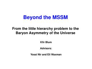 Beyond the MSSM From the little hierarchy problem to the Baryon Asymmetry of the Universe