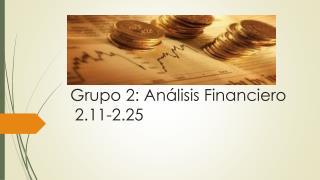 Grupo  2:  Análisis Financiero  2.11- 2.25