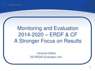 Monitoring and Evaluation  2014-2020 – ERDF & CF  A Stronger Focus on Results
