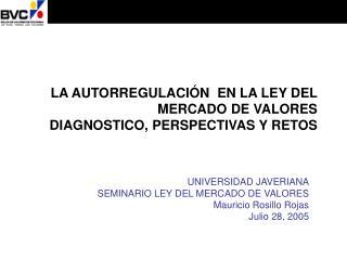 LA AUTORREGULACI�N  EN LA LEY DEL MERCADO DE VALORES DIAGNOSTICO, PERSPECTIVAS Y RETOS