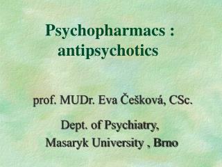 Psychopharmacs :     antipsychotics