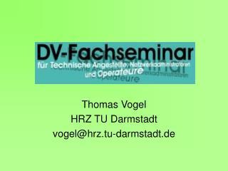 Thomas Vogel HRZ TU Darmstadt vogel@hrz.tu-darmstadt.de