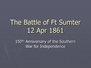 The Battle of Ft Sumter 12 Apr 1861