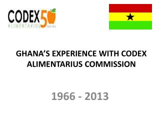 GHANA'S EXPERIENCE WITH CODEX ALIMENTARIUS COMMISSION