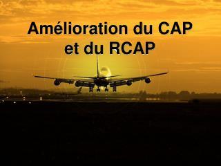 Amélioration du CAP et du RCAP
