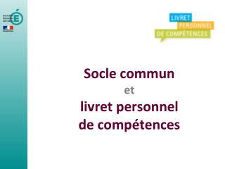 Socle commun et livret personnel de compétences
