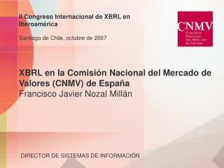 XBRL en la Comisión Nacional del Mercado de Valores (CNMV) de España Francisco Javier Nozal Millán